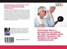 Bookcover of Actividad física y promoción de estilos de vida saludable para adultos mayores con factores de riesgo cardiovascular