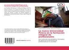 Portada del libro de La nueva Universidad Pinera en la formación integral de profesionales