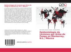 Bookcover of Epidemiología de Lesiones por Arma de Fuego en Monterrey, N.L., México