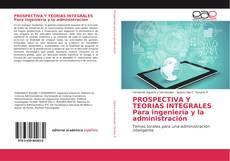 Portada del libro de PROSPECTIVA Y TEORIAS INTEGRALES Para ingeniería y la administración