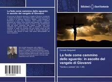 Capa do livro de La fede come cammino dello sguardo: in ascolto del vangelo di Giovanni