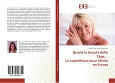 Bookcover of Quand la beauté défie l'âge... La cosmétique pour Sénior en France
