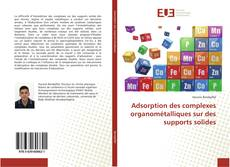 Bookcover of Adsorption des complexes organométalliques sur des supports solides
