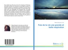 Bookcover of Fais de ta vie une grande et belle respiration
