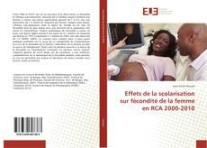 Обложка Effets de la scolarisation sur fécondité de la femme en RCA 2000-2010