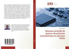 Bookcover of Nouveau procédé de gravure de précision nanométrique en plasmas H2/He