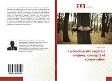 Borítókép a  La biodiversité végétale origines, concepts et conservation - hoz