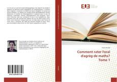 Couverture de Comment rater l'oral d'agrég de maths? Tome 1