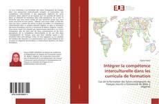 Bookcover of Intégrer la compétence interculturelle dans les curricula de formation