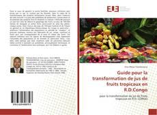 Capa do livro de Guide pour la transformation de jus de fruits tropicaux en R.D.Congo