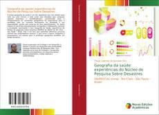 Bookcover of Geografia da saúde: experiências do Núcleo de Pesquisa Sobre Desastres