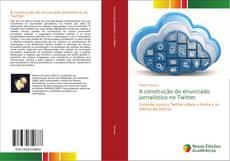 Capa do livro de A construção do enunciado jornalístico no Twitter