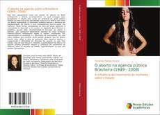 Bookcover of O aborto na agenda pública Brasileira (1949 - 2008)