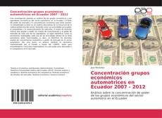Portada del libro de Concentración grupos económicos automotrices en Ecuador 2007 - 2012