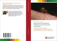Couverture de Ação tóxica de Bacillus sphaericus em larvas de mosquitos