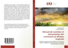 Bookcover of Manuel de nutrition et alimentation des ruminants en Afrique tropicale