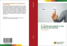 Bookcover of A certificação digital e vias jurídicas da Internet