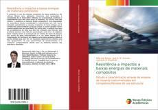 Copertina di Resistência a impactos a baixas energias de materiais compósitos