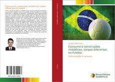 Capa do livro de Consumo e construções midiáticas: corpos diferentes no futebol