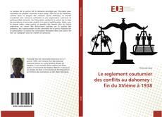 Le reglement coutumier des conflits au dahomey : fin du XVième à 1938 kitap kapağı