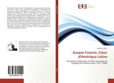 Copertina di Gaspar Francia, César d'Amérique Latine