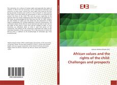 Bookcover of African values and the rights of the child: Challenges and prospects