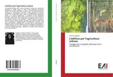Bookcover of L'edificio per l'agricoltura urbana