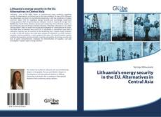 Copertina di Lithuania's energy security in the EU. Alternatives in Central Asia