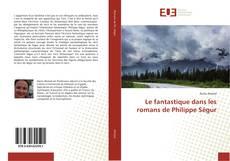 Обложка Le fantastique dans les romans de Philippe Ségur