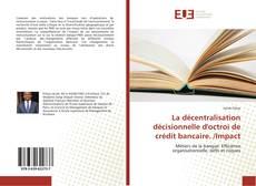 La décentralisation décisionnelle d'octroi de crédit bancaire. /Impact kitap kapağı