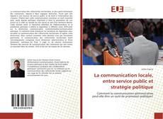 Bookcover of La communication locale, entre service public et stratégie politique