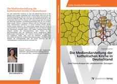 Bookcover of Die Mediendarstellung der katholischen Kirche in Deutschland