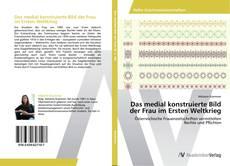 Bookcover of Das medial konstruierte Bild der Frau im Ersten Weltkrieg