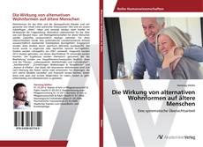 Bookcover of Die Wirkung von alternativen Wohnformen auf ältere Menschen
