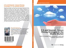 Bookcover of 3 G and beyond - Future Pricing Strategies in the Mobile Market