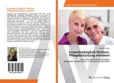 Portada del libro de Erwerbstätigkeit fördern, Pflegebelastung mindern