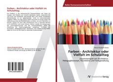 Farben - Architektur oder Vielfalt im Schulalltag的封面