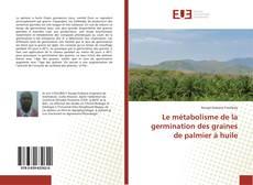 Bookcover of Le métabolisme de la germination des graines de palmier à huile