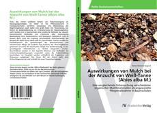 Bookcover of Auswirkungen von Mulch bei der Anzucht von Weiß-Tanne (Abies alba M.)