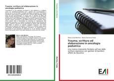 Bookcover of Trauma, scrittura ed elaborazione in oncologia pediatrica