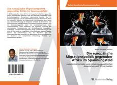 Bookcover of Die europäische Migrationspolitik gegenüber Afrika im Spannungsfeld