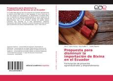 Couverture de Propuesta para disminuir la importación de Bixina en el Ecuador