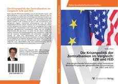 Couverture de Die Krisenpolitik der Zentralbanken im Vergleich: EZB und FED