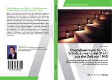 Bookcover of Überlebensraum Berlin - Schutzräume in der Stadt aus der Zeit vor 1945