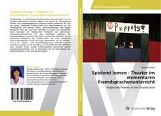 Bookcover of Spielend lernen - Theater im elementaren Fremdsprachenunterricht