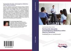 Copertina di Formación docente. Convergencia dialéctica entre teoría y práctica