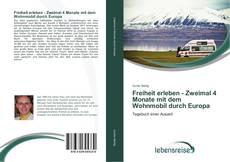 Bookcover of Freiheit erleben - Zweimal 4 Monate mit dem Wohnmobil durch Europa