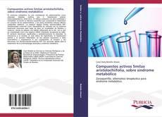 Bookcover of Compuestos activos Smilax aristolochiifolia, sobre síndrome metabólico