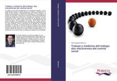 Bookcover of Trabajo y medicina del trabajo: dos mecanismos del control social