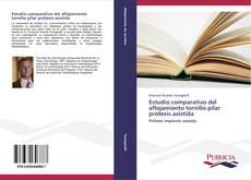 Bookcover of Estudio comparativo del aflojamiento tornillo pilar prótesis asistida